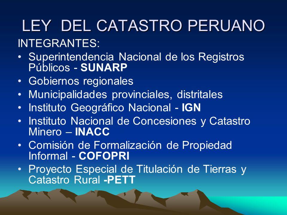 LEY DEL CATASTRO PERUANO INTEGRANTES: Superintendencia Nacional de los Registros Públicos - SUNARP Gobiernos regionales Municipalidades provinciales,