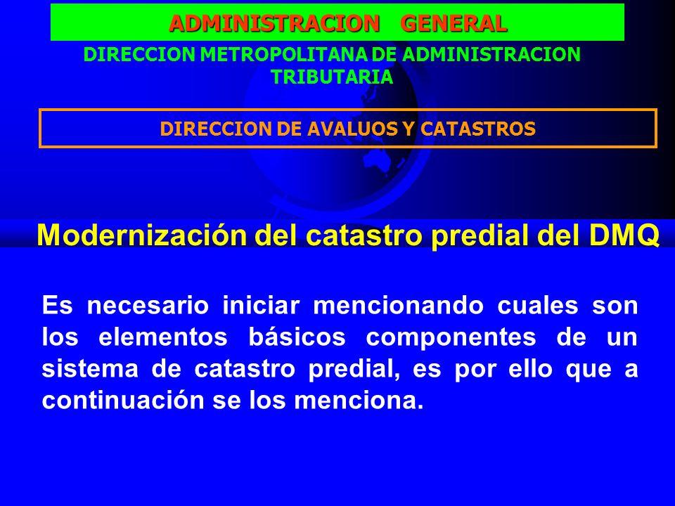 ADMINISTRACION GENERAL Es necesario iniciar mencionando cuales son los elementos básicos componentes de un sistema de catastro predial, es por ello que a continuación se los menciona.