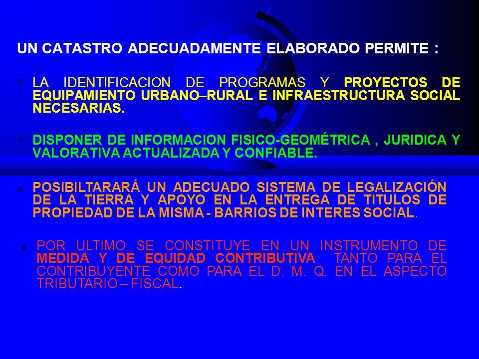 UN CATASTRO ADECUADAMENTE ELABORADO PERMITE : LA IDENTIFICACION DE PROGRAMAS Y PROYECTOS DE EQUIPAMIENTO URBANO–RURAL E INFRAESTRUCTURA SOCIAL NECESARIAS.