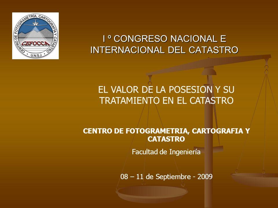 I º CONGRESO NACIONAL E INTERNACIONAL DEL CATASTRO EL VALOR DE LA POSESION Y SU TRATAMIENTO EN EL CATASTRO CENTRO DE FOTOGRAMETRIA, CARTOGRAFIA Y CATA