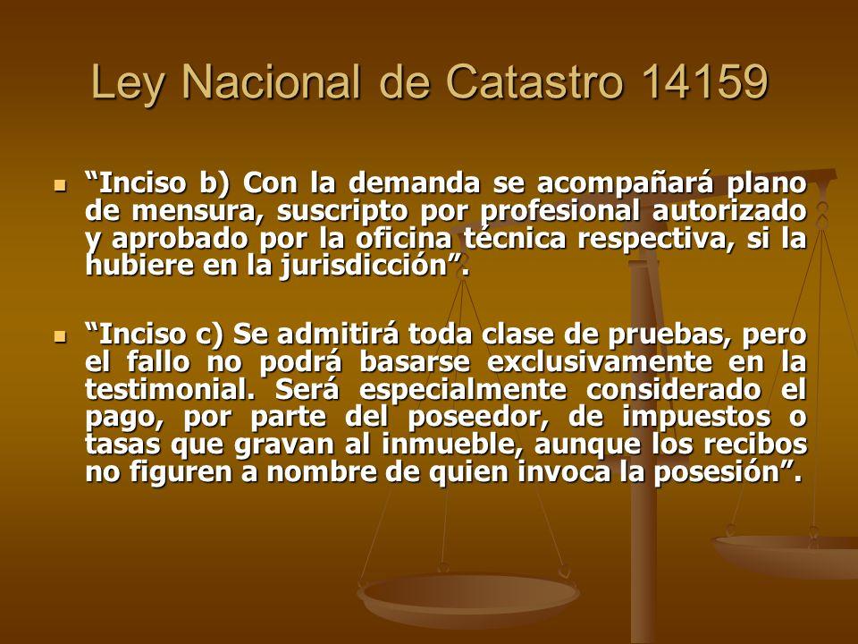 Ley Nacional de Catastro 14159 Inciso b) Con la demanda se acompañará plano de mensura, suscripto por profesional autorizado y aprobado por la oficina