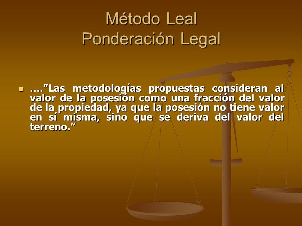 Método Leal Ponderación Legal ….Las metodologías propuestas consideran al valor de la posesión como una fracción del valor de la propiedad, ya que la