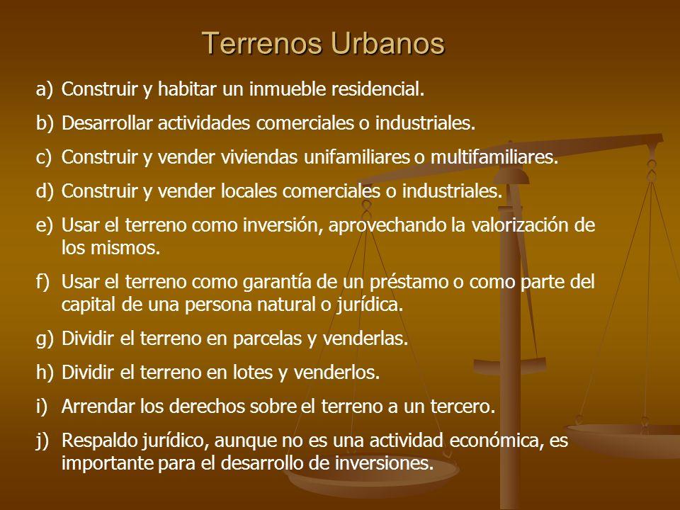 Terrenos Urbanos Terrenos Urbanos a)Construir y habitar un inmueble residencial. b)Desarrollar actividades comerciales o industriales. c)Construir y v