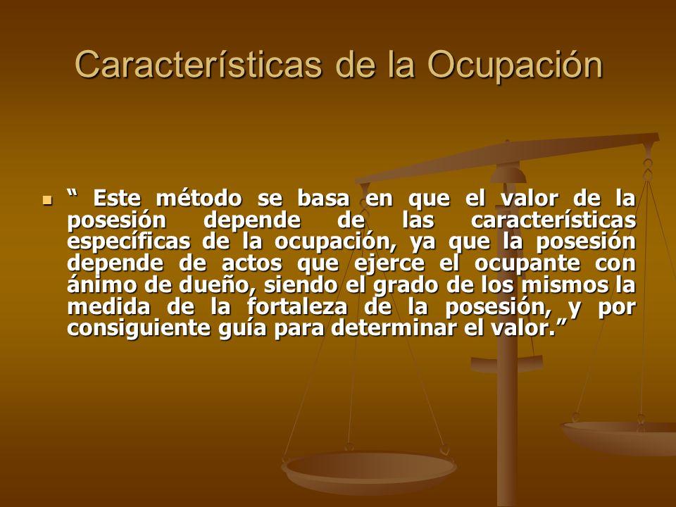 Características de la Ocupación Este método se basa en que el valor de la posesión depende de las características específicas de la ocupación, ya que