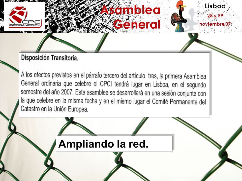Lisboa 28 y 29 noviembre 07 Asamblea General Ampliando la red.