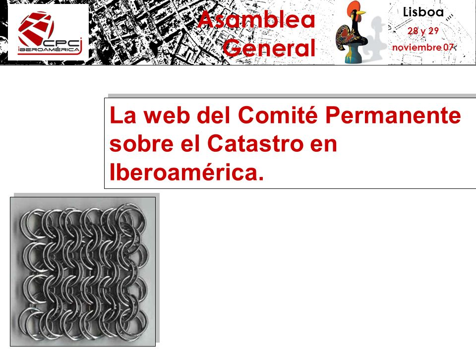 Lisboa 28 y 29 noviembre 07 Asamblea General La web del Comité Permanente sobre el Catastro en Iberoamérica.