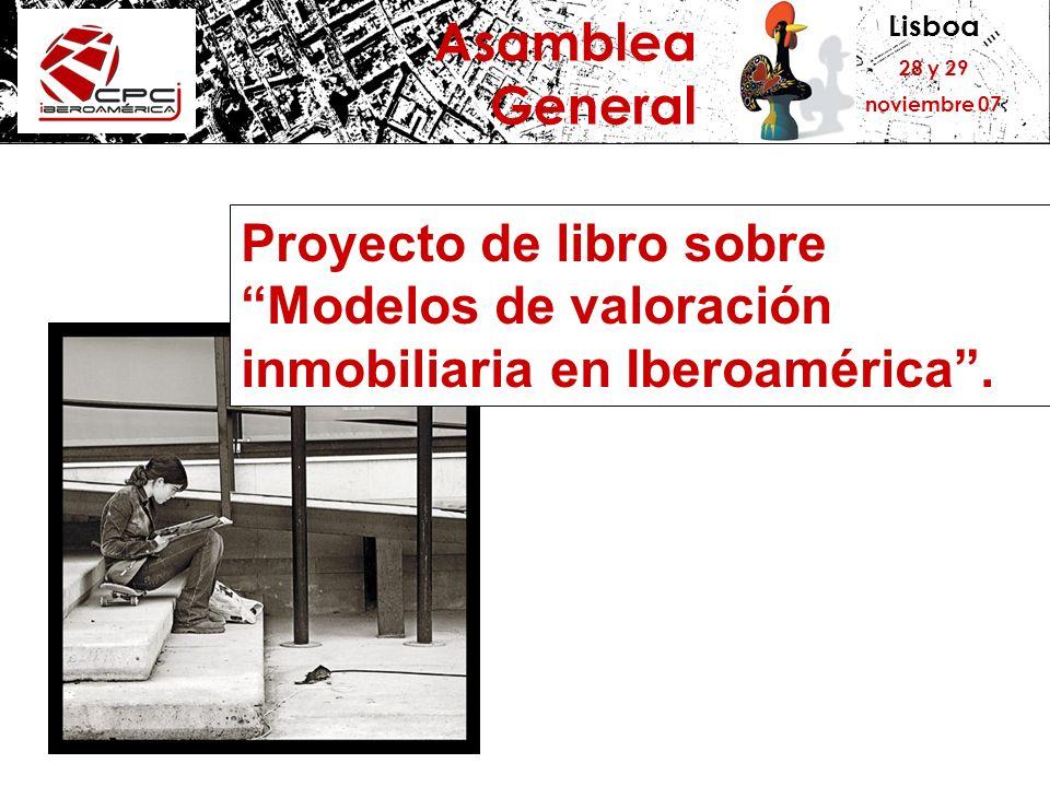 Lisboa 28 y 29 noviembre 07 Asamblea General Proyecto de libro sobre Modelos de valoración inmobiliaria en Iberoamérica.