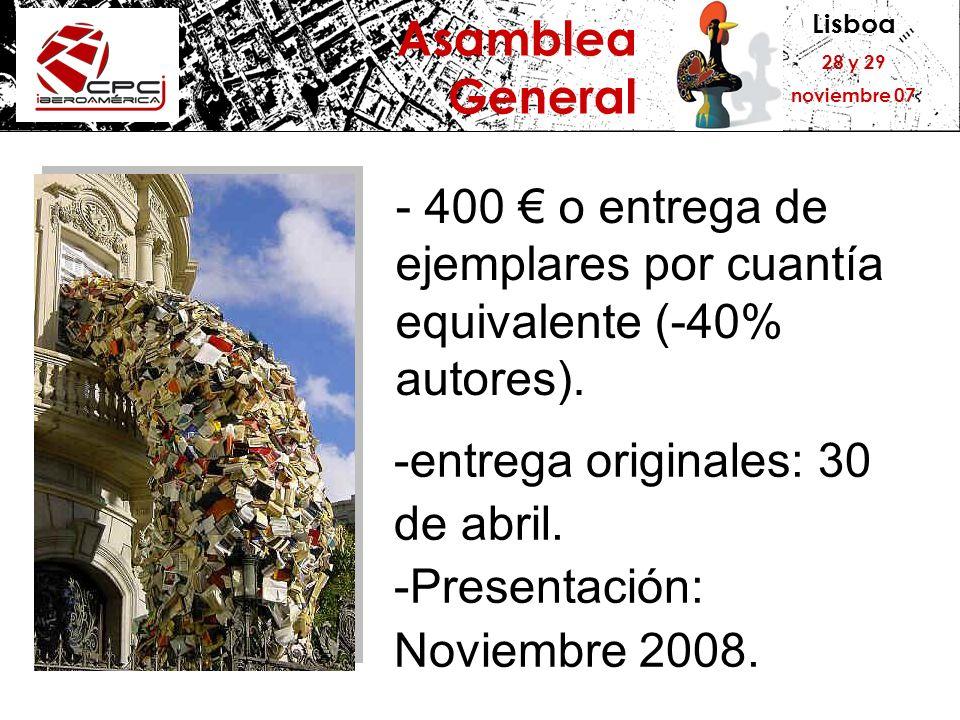 Lisboa 28 y 29 noviembre 07 Asamblea General - 400 o entrega de ejemplares por cuantía equivalente (-40% autores). -entrega originales: 30 de abril. -