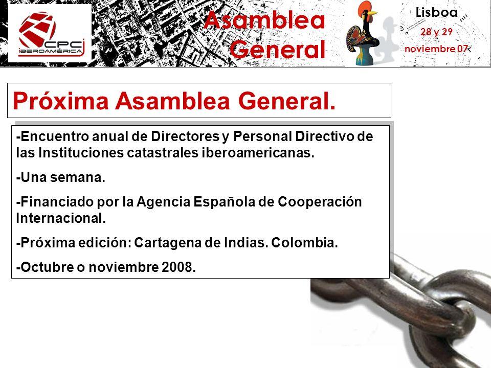 Lisboa 28 y 29 noviembre 07 Asamblea General Próxima Asamblea General. -Encuentro anual de Directores y Personal Directivo de las Instituciones catast