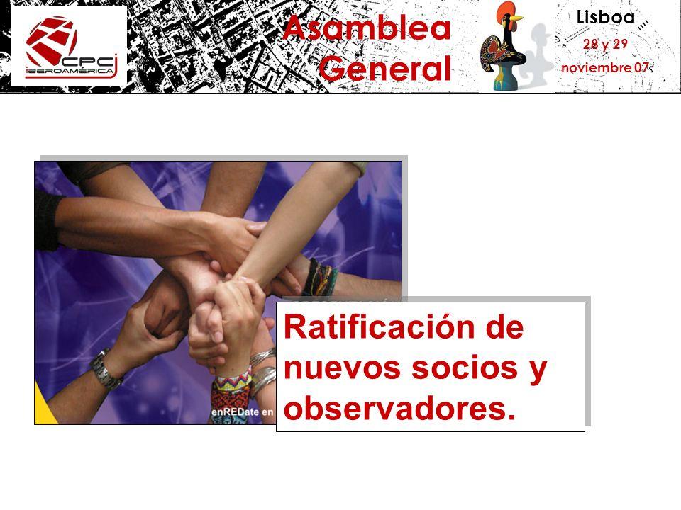 Lisboa 28 y 29 noviembre 07 Asamblea General Ratificación de nuevos socios y observadores.
