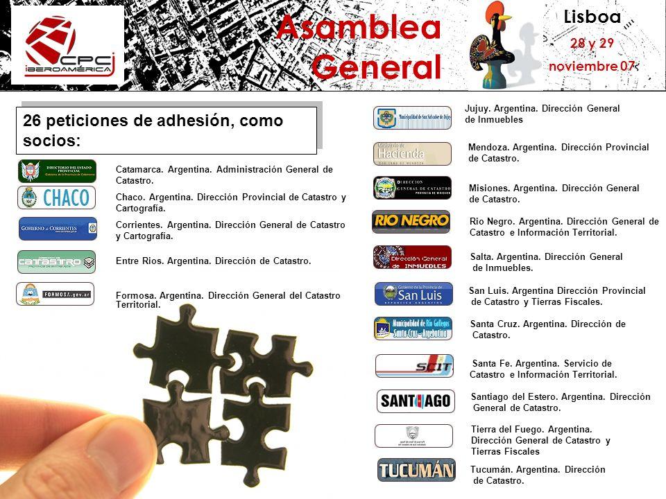 Lisboa 28 y 29 noviembre 07 Asamblea General 26 peticiones de adhesión, como socios: Jujuy. Argentina. Dirección General de Inmuebles Mendoza. Argenti