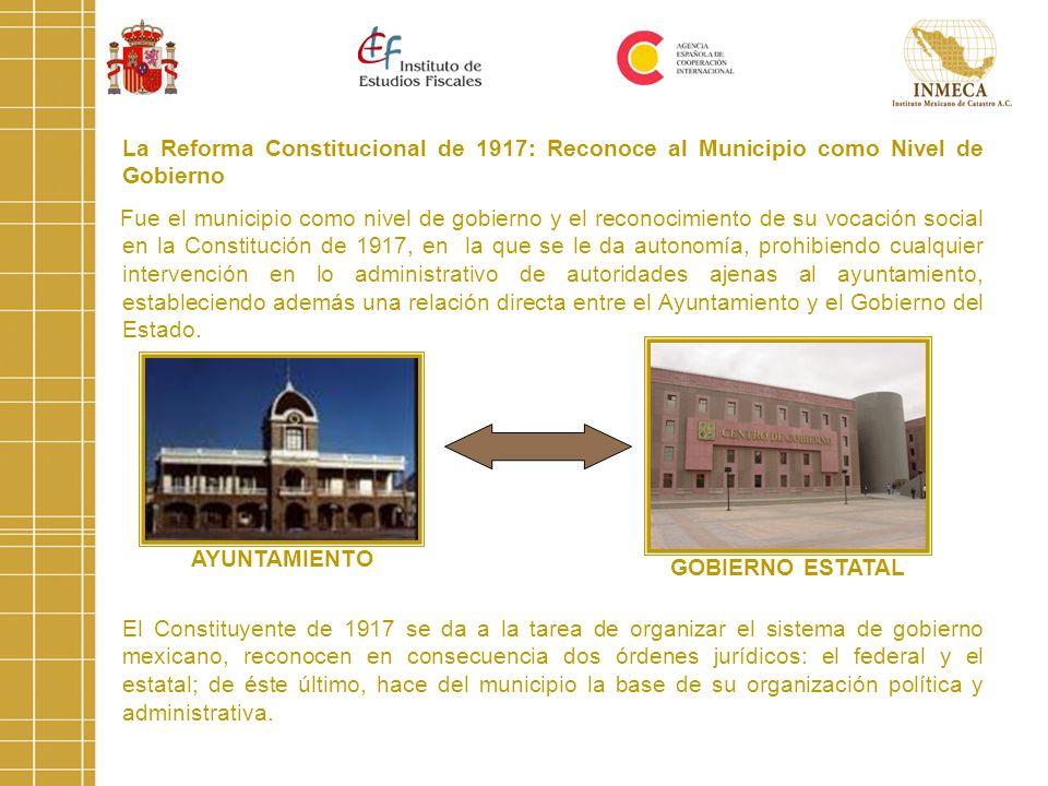 La Reforma Constitucional de 1917: Reconoce al Municipio como Nivel de Gobierno Fue el municipio como nivel de gobierno y el reconocimiento de su voca