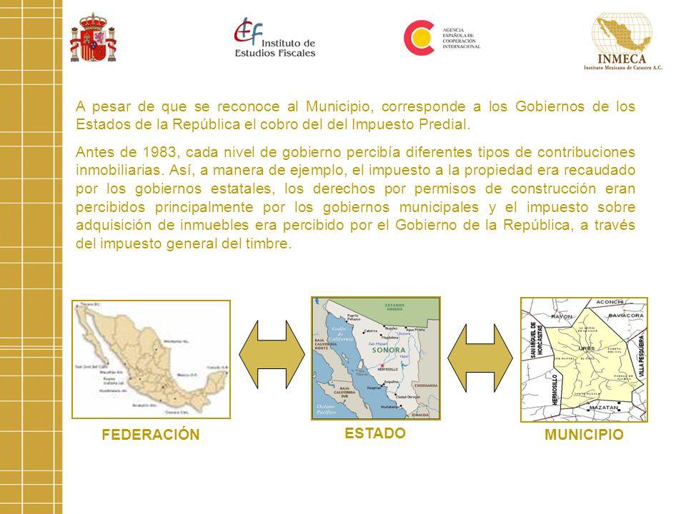 A pesar de que se reconoce al Municipio, corresponde a los Gobiernos de los Estados de la República el cobro del del Impuesto Predial. Antes de 1983,