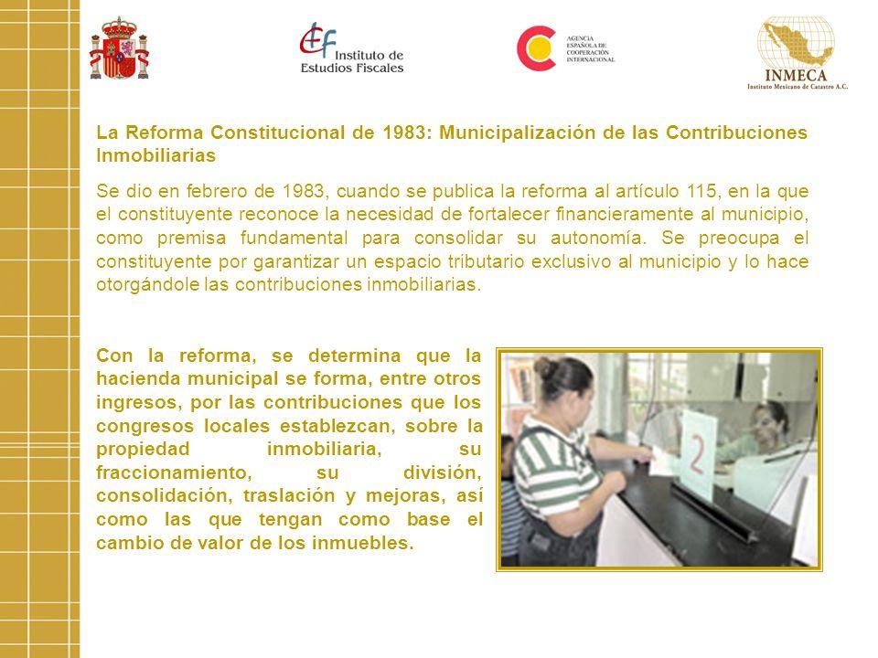 La Reforma Constitucional de 1983: Municipalización de las Contribuciones Inmobiliarias Se dio en febrero de 1983, cuando se publica la reforma al art