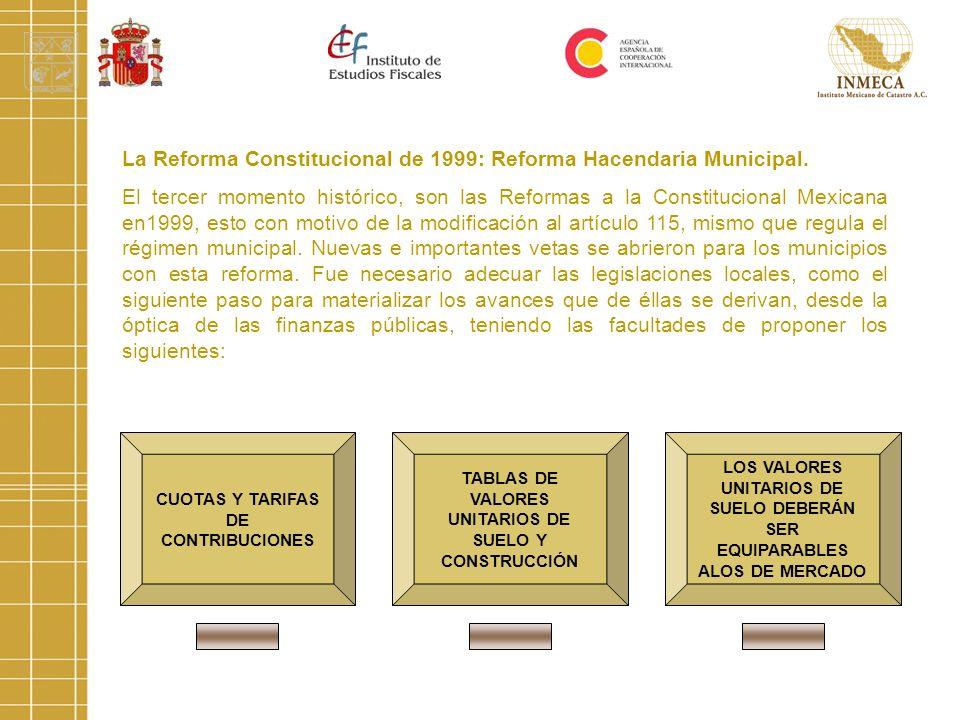 La Reforma Constitucional de 1999: Reforma Hacendaria Municipal. El tercer momento histórico, son las Reformas a la Constitucional Mexicana en1999, es