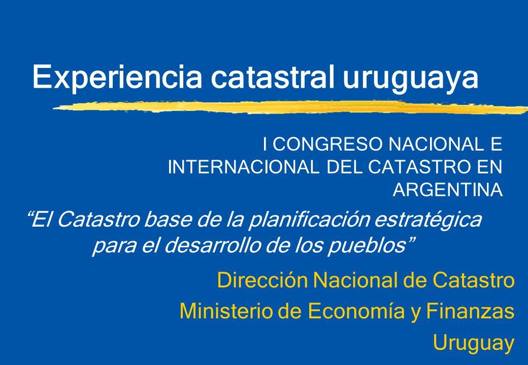 Experiencia catastral uruguaya Dirección Nacional de Catastro Ministerio de Economía y Finanzas Uruguay I CONGRESO NACIONAL E INTERNACIONAL DEL CATAST