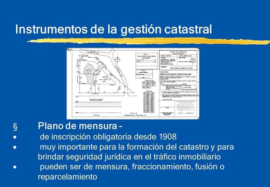 Instrumentos de la gestión catastral § Plano de mensura – de inscripción obligatoria desde 1908 muy importante para la formación del catastro y para b