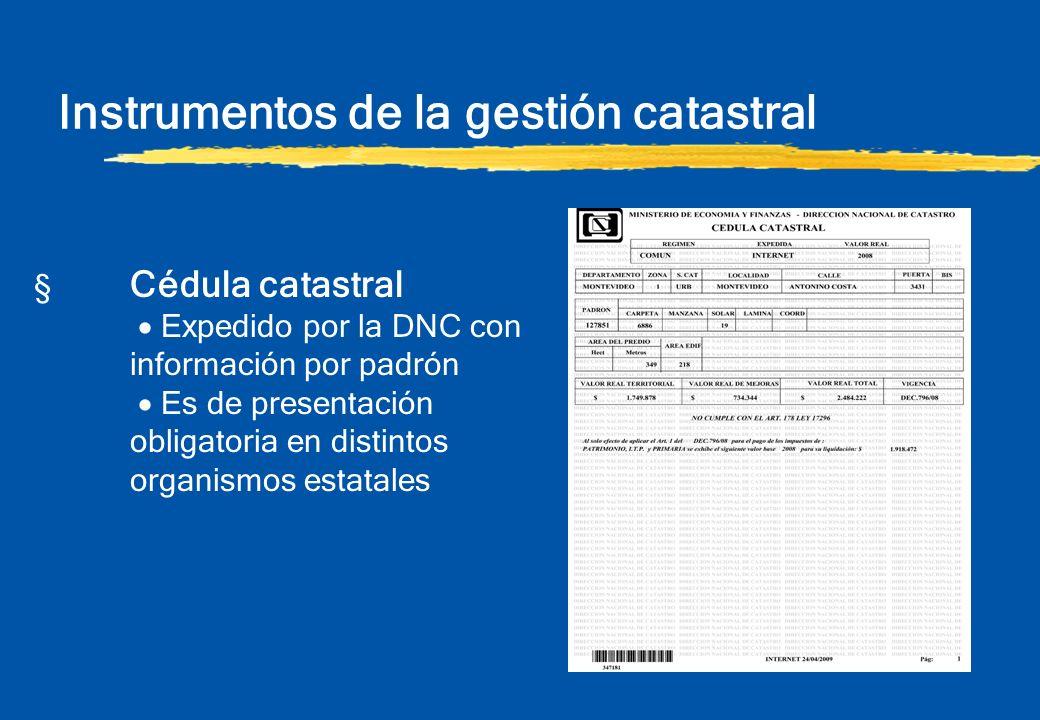 Instrumentos de la gestión catastral § Cédula catastral Expedido por la DNC con información por padrón Es de presentación obligatoria en distintos org