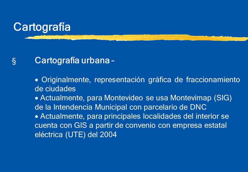 § Cartografía urbana – Originalmente, representación gráfica de fraccionamiento de ciudades Actualmente, para Montevideo se usa Montevimap (SIG) de la