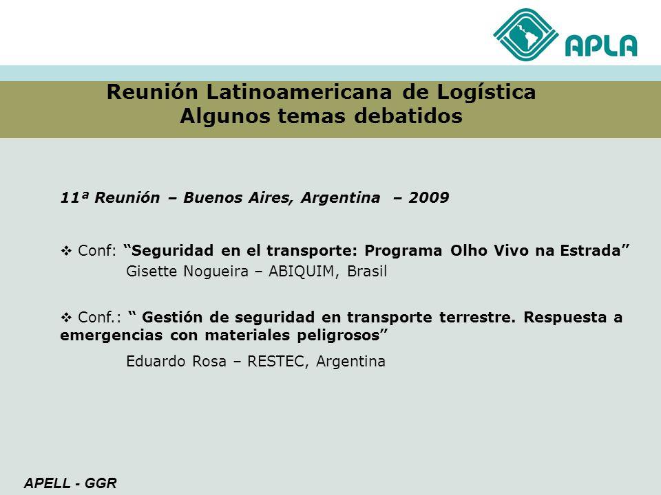 Reunión Latinoamericana de Logística Algunos temas debatidos APELL - GGR 11ª Reunión – Buenos Aires, Argentina – 2009 Conf: Seguridad en el transporte
