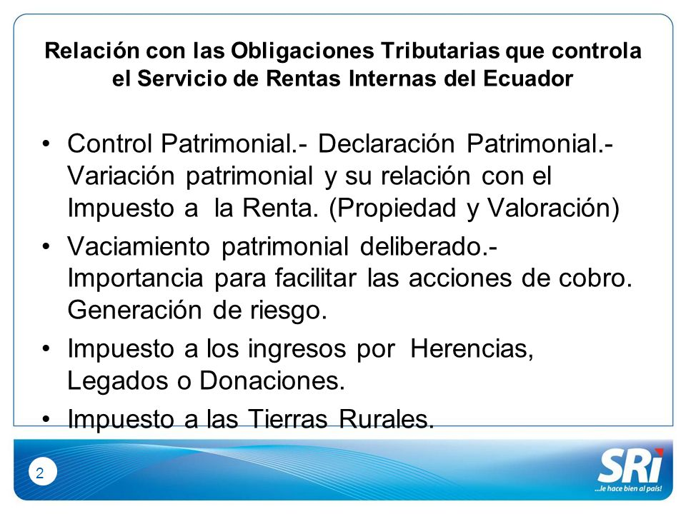 2 Relación con las Obligaciones Tributarias que controla el Servicio de Rentas Internas del Ecuador Control Patrimonial.- Declaración Patrimonial.- Variación patrimonial y su relación con el Impuesto a la Renta.