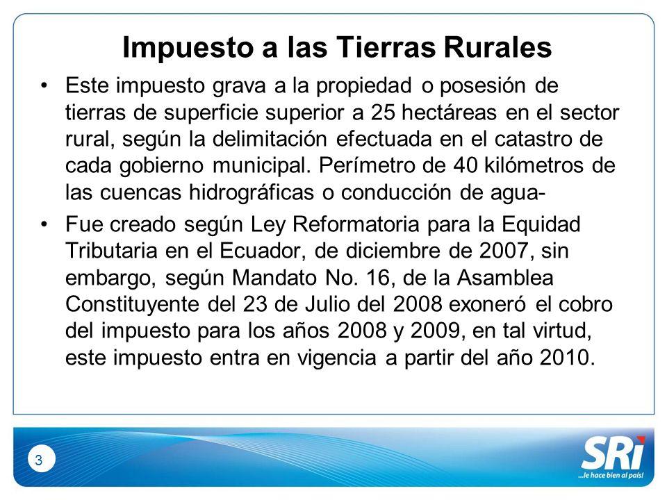 3 Impuesto a las Tierras Rurales Este impuesto grava a la propiedad o posesión de tierras de superficie superior a 25 hectáreas en el sector rural, según la delimitación efectuada en el catastro de cada gobierno municipal.