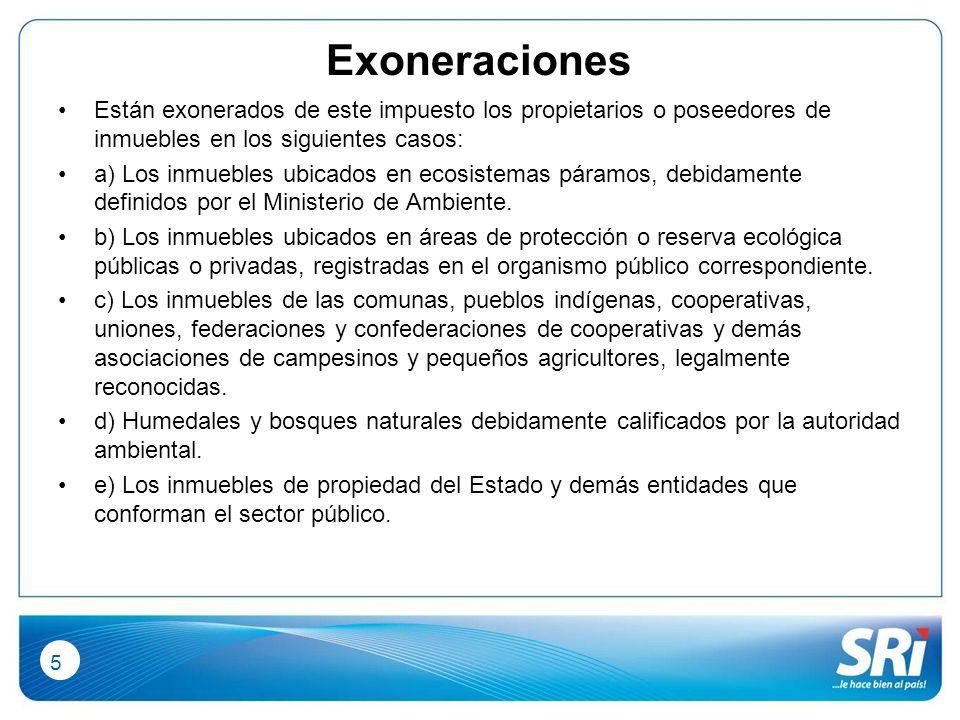 5 Exoneraciones Están exonerados de este impuesto los propietarios o poseedores de inmuebles en los siguientes casos: a) Los inmuebles ubicados en ecosistemas páramos, debidamente definidos por el Ministerio de Ambiente.