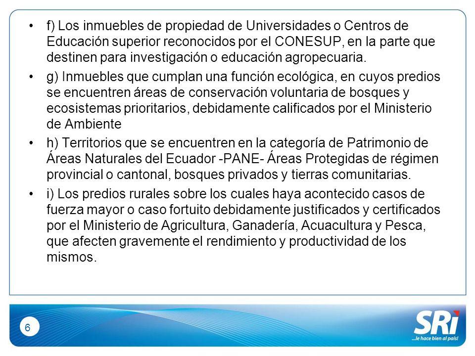 6 f) Los inmuebles de propiedad de Universidades o Centros de Educación superior reconocidos por el CONESUP, en la parte que destinen para investigación o educación agropecuaria.