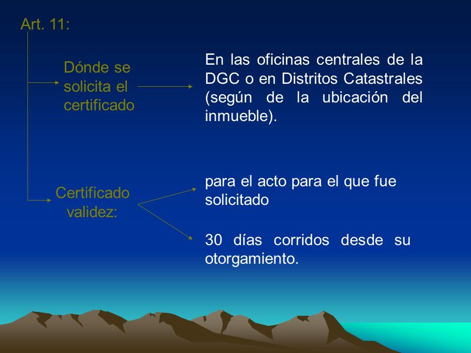 Art. 11: Dónde se solicita el certificado En las oficinas centrales de la DGC o en Distritos Catastrales (según de la ubicación del inmueble). Certifi