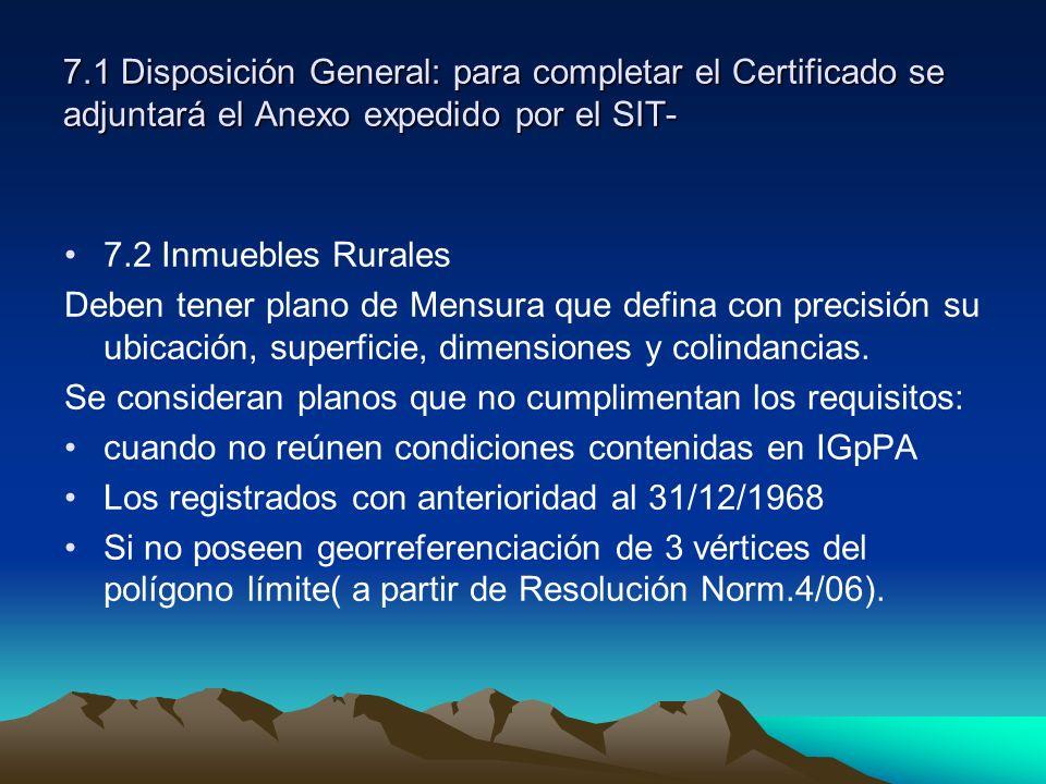 7.1 Disposición General: para completar el Certificado se adjuntará el Anexo expedido por el SIT- 7.2 Inmuebles Rurales Deben tener plano de Mensura q