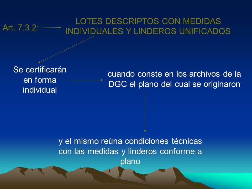 Art. 7.3.2: LOTES DESCRIPTOS CON MEDIDAS INDIVIDUALES Y LINDEROS UNIFICADOS Se certificarán en forma individual cuando conste en los archivos de la DG