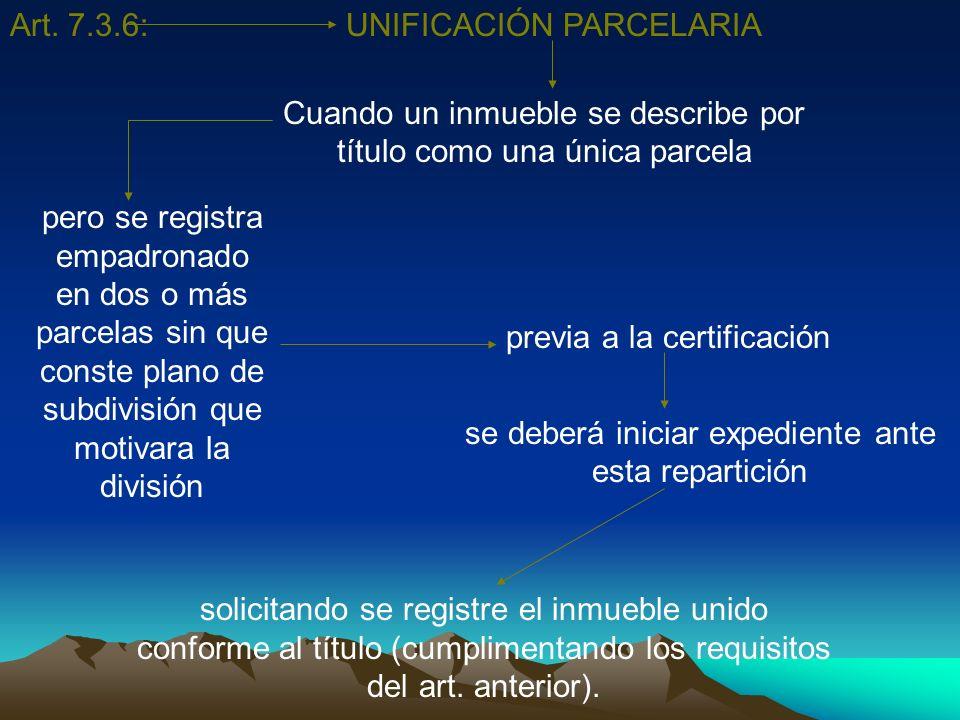Art. 7.3.6:UNIFICACIÓN PARCELARIA Cuando un inmueble se describe por título como una única parcela pero se registra empadronado en dos o más parcelas