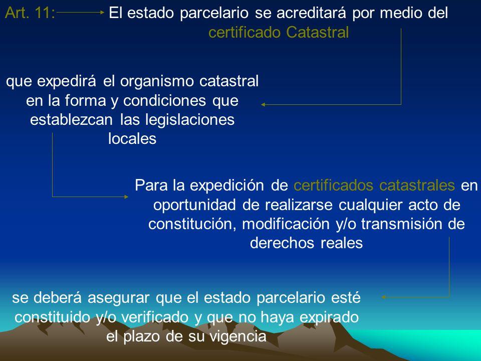 Art. 11:El estado parcelario se acreditará por medio del certificado Catastral que expedirá el organismo catastral en la forma y condiciones que estab