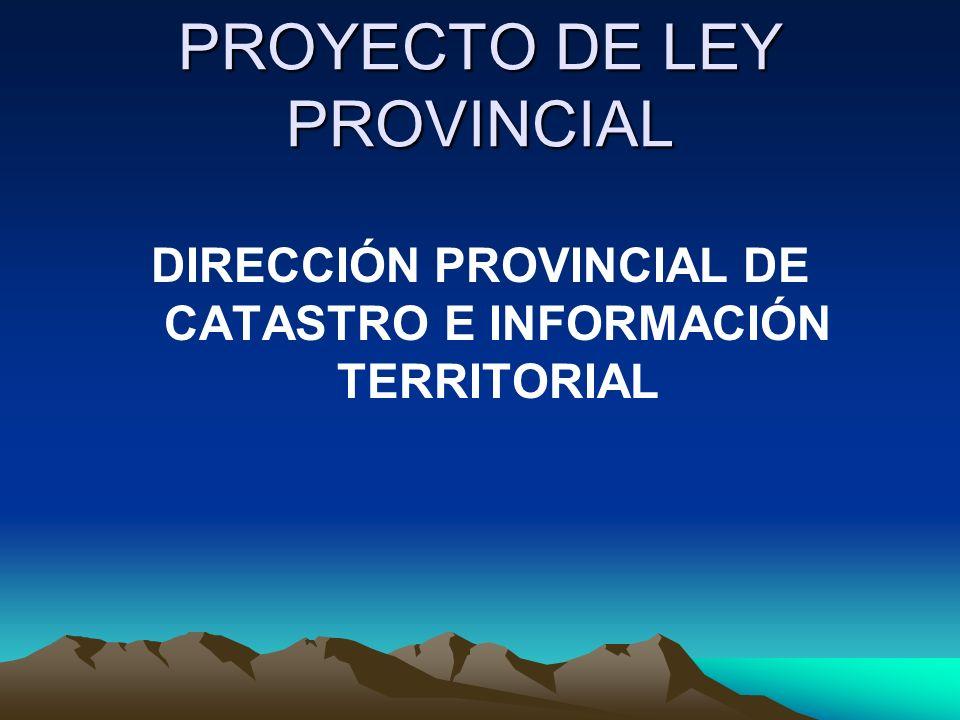 PROYECTO DE LEY PROVINCIAL DIRECCIÓN PROVINCIAL DE CATASTRO E INFORMACIÓN TERRITORIAL