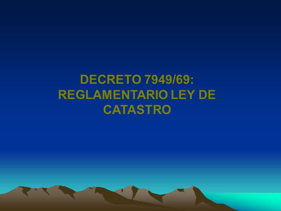 DECRETO 7949/69: REGLAMENTARIO LEY DE CATASTRO