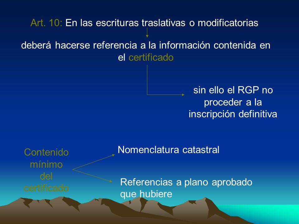 Art. 10: En las escrituras traslativas o modificatorias deberá hacerse referencia a la información contenida en el certificado sin ello el RGP no proc