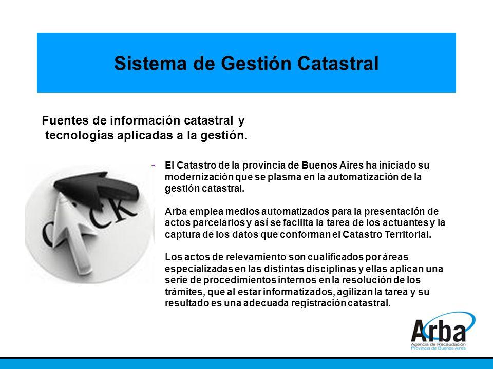Sistema de Gestión Catastral Fuentes de información catastral y tecnologías aplicadas a la gestión. El Catastro de la provincia de Buenos Aires ha ini
