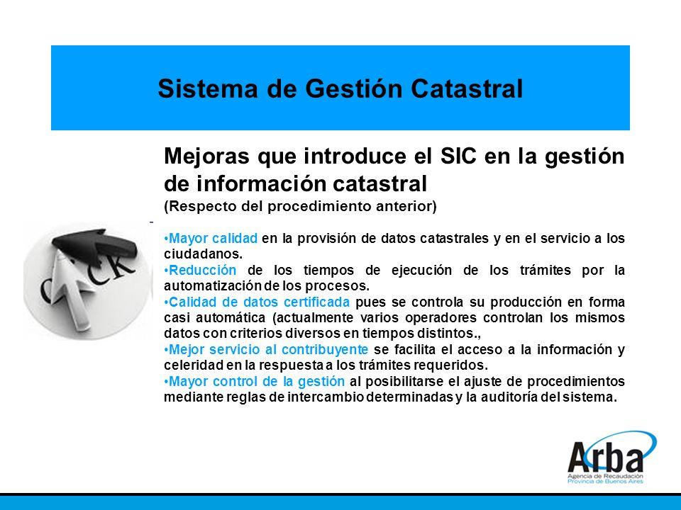 Sistema de Gestión Catastral Mejoras que introduce el SIC en la gestión de información catastral (Respecto del procedimiento anterior) Mayor calidad e