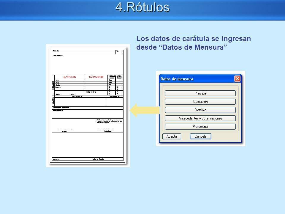 Consideraciones Importantes4.Rótulos Los datos de carátula se ingresan desde Datos de Mensura