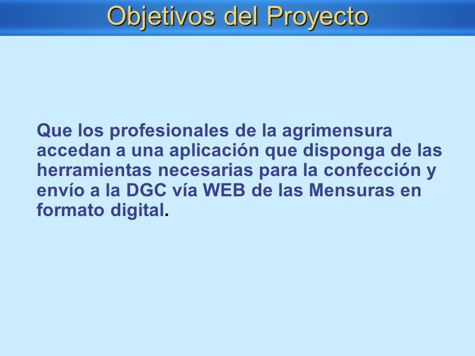 Que los profesionales de la agrimensura accedan a una aplicación que disponga de las herramientas necesarias para la confección y envío a la DGC vía W