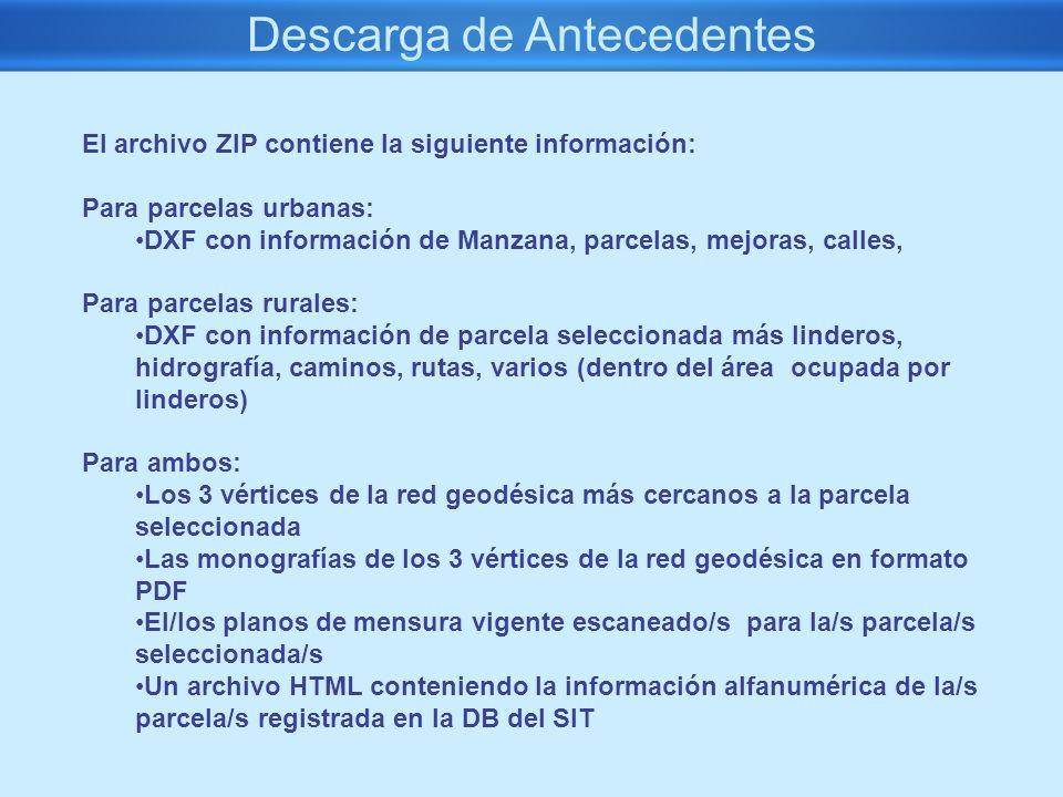 Descarga de Antecedentes El archivo ZIP contiene la siguiente información: Para parcelas urbanas: DXF con información de Manzana, parcelas, mejoras, c