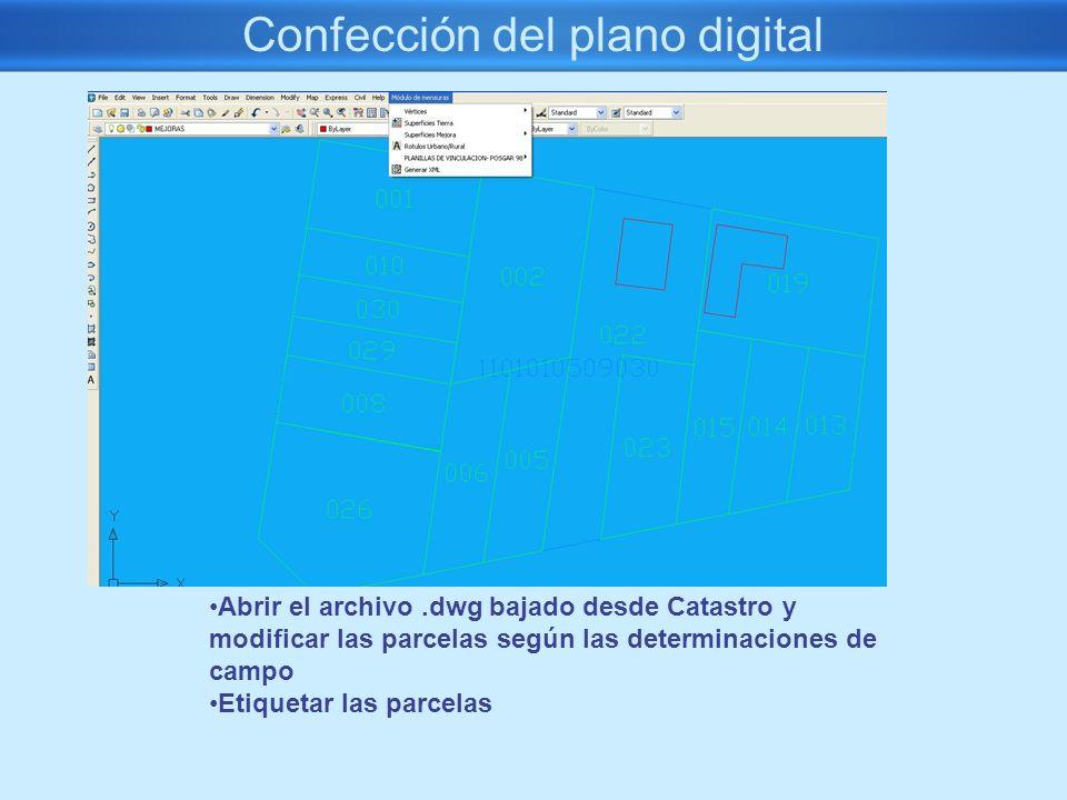 Confección del plano digital Abrir el archivo.dwg bajado desde Catastro y modificar las parcelas según las determinaciones de campo Etiquetar las parc