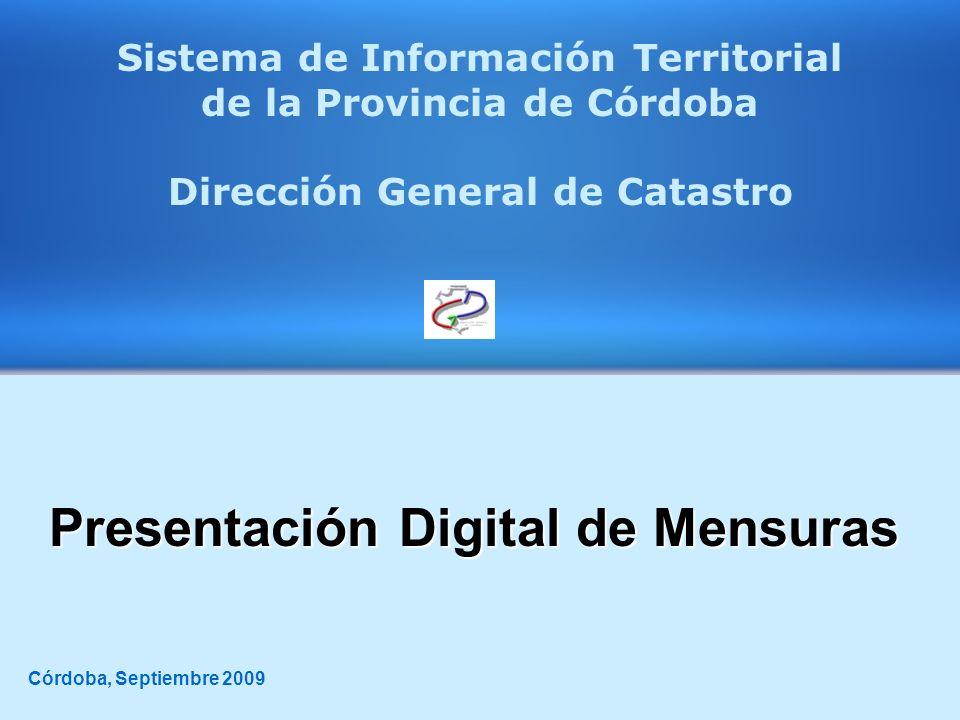 Presentación Digital de Mensuras Presentación Digital de Mensuras Córdoba, Septiembre 2009 Sistema de Información Territorial de la Provincia de Córdo