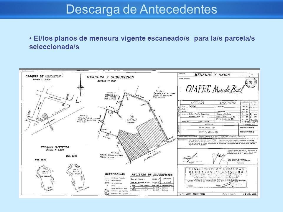 Descarga de Antecedentes El/los planos de mensura vigente escaneado/s para la/s parcela/s seleccionada/s