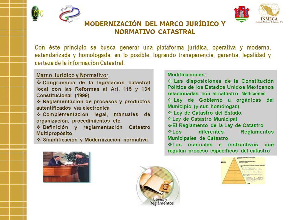 MODERNIZACIÓN DEL MARCO JURÍDICO Y NORMATIVO CATASTRAL Con éste principio se busca generar una plataforma jurídica, operativa y moderna, estandarizada