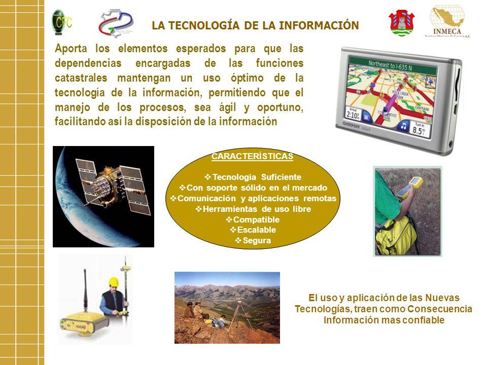 LA TECNOLOGÍA DE LA INFORMACIÓN Aporta los elementos esperados para que las dependencias encargadas de las funciones catastrales mantengan un uso ópti