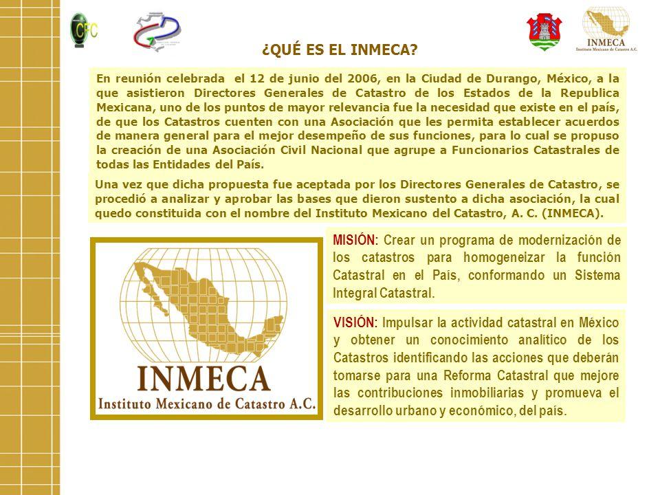 ¿QUÉ ES EL INMECA? En reunión celebrada el 12 de junio del 2006, en la Ciudad de Durango, México, a la que asistieron Directores Generales de Catastro