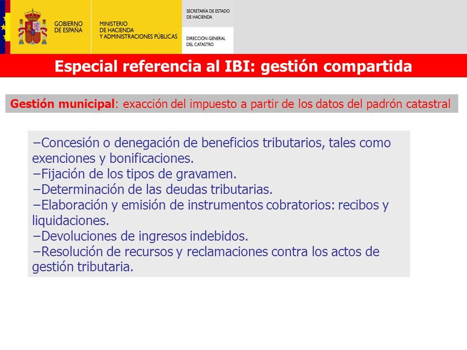 Especial referencia al IBI: gestión compartida Gestión municipal: exacción del impuesto a partir de los datos del padrón catastral Concesión o denegac