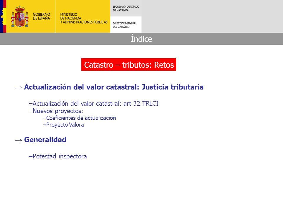 Actualización del valor catastral: Justicia tributaria –Actualización del valor catastral: art 32 TRLCI –Nuevos proyectos: –Coeficientes de actualizac