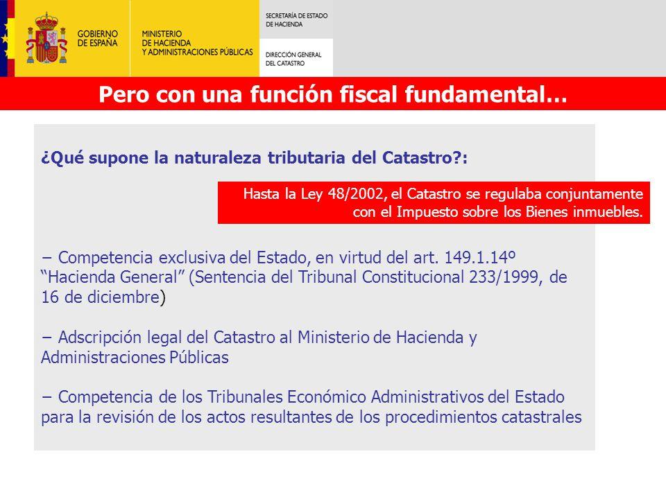 Pero con una función fiscal fundamental… ¿Qué supone la naturaleza tributaria del Catastro?: Competencia exclusiva del Estado, en virtud del art. 149.